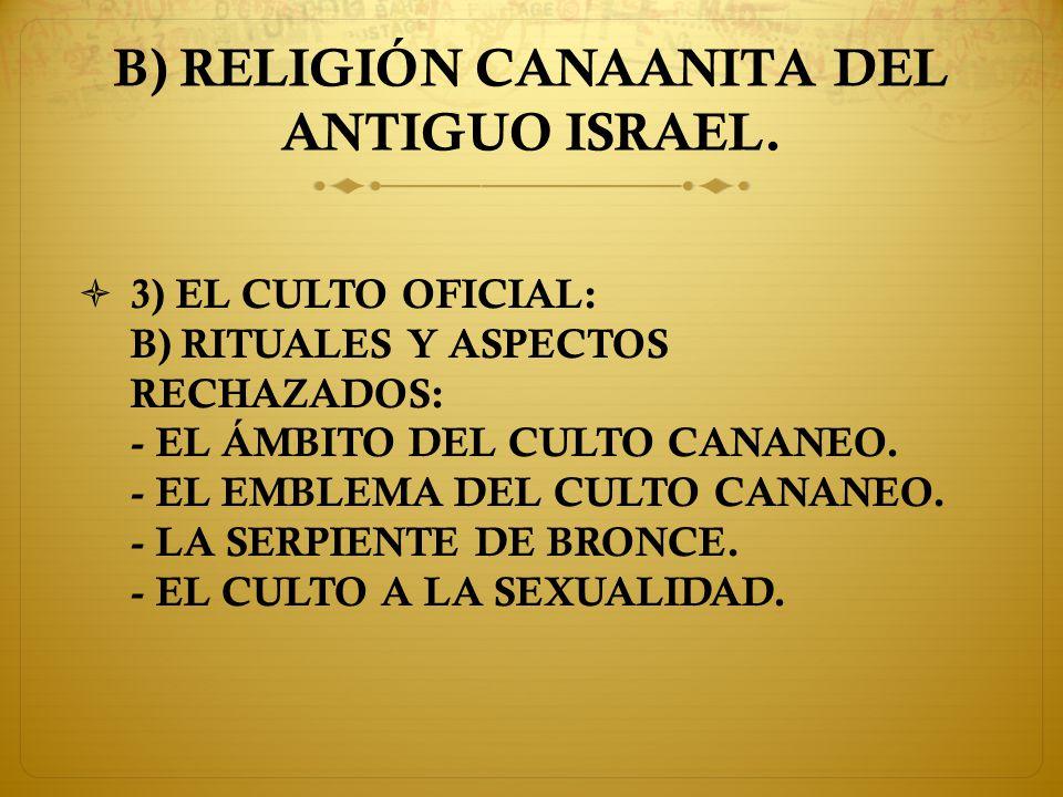 B) RELIGIÓN CANAANITA DEL ANTIGUO ISRAEL.