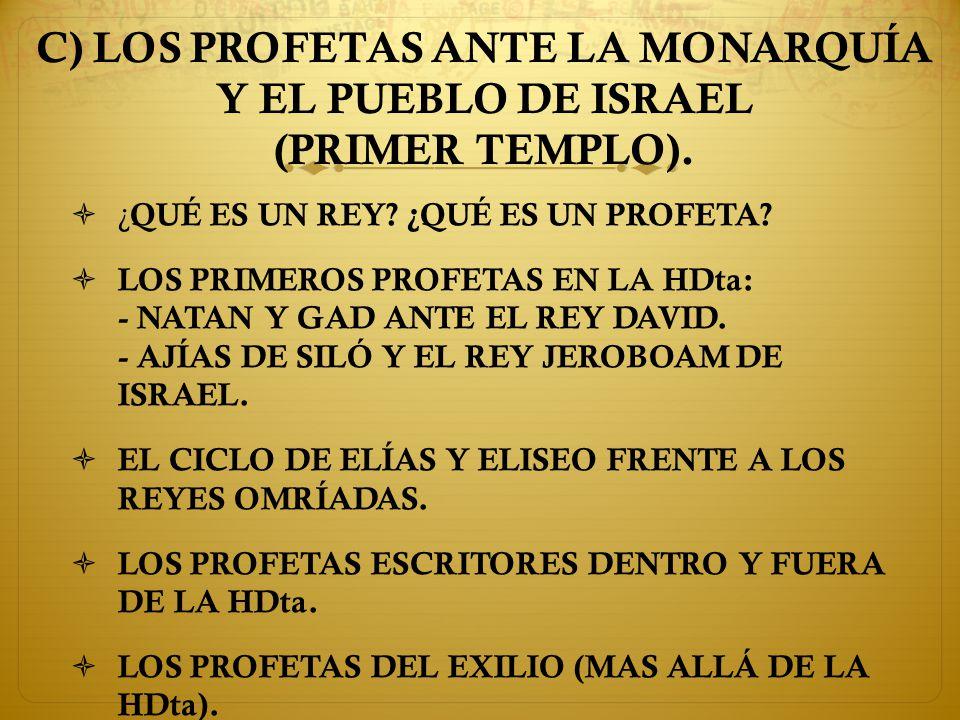 C) LOS PROFETAS ANTE LA MONARQUÍA Y EL PUEBLO DE ISRAEL (PRIMER TEMPLO).