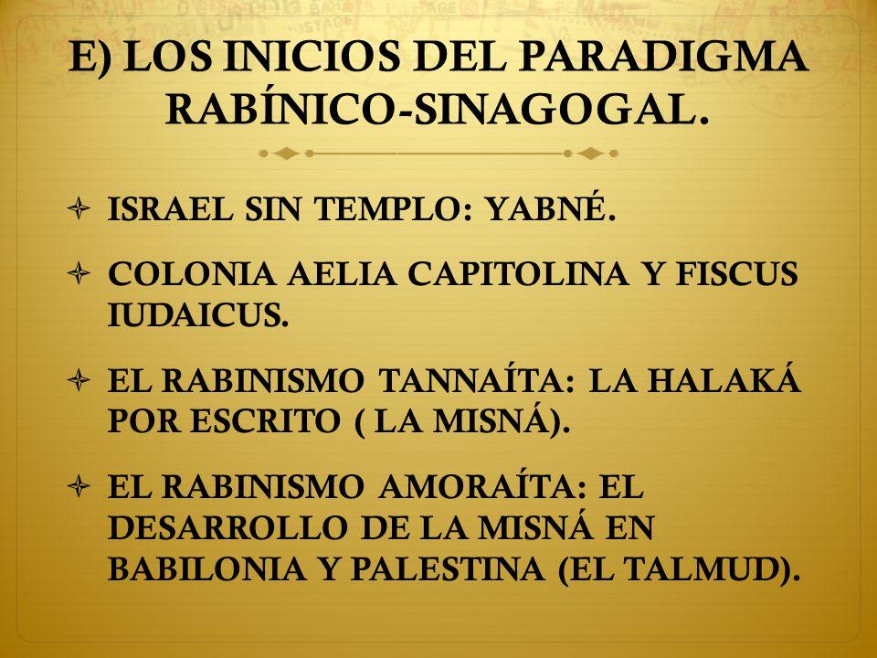 E) LOS INICIOS DEL PARADIGMA RABÍNICO-SINAGOGAL.