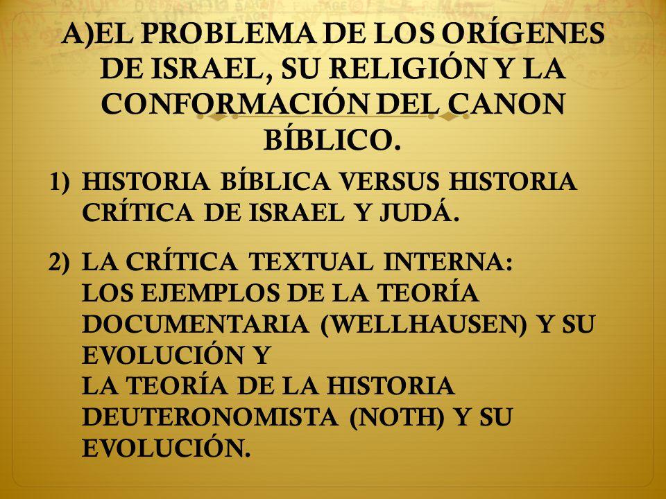 A)EL PROBLEMA DE LOS ORÍGENES DE ISRAEL, SU RELIGIÓN Y LA CONFORMACIÓN DEL CANON BÍBLICO.