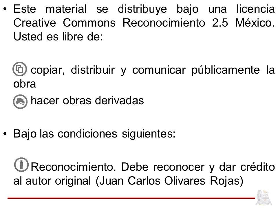 Este material se distribuye bajo una licencia Creative Commons Reconocimiento 2.5 México. Usted es libre de: