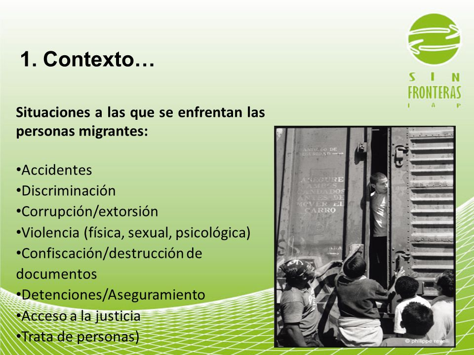 1. Contexto…Situaciones a las que se enfrentan las personas migrantes: Accidentes. Discriminación. Corrupción/extorsión.