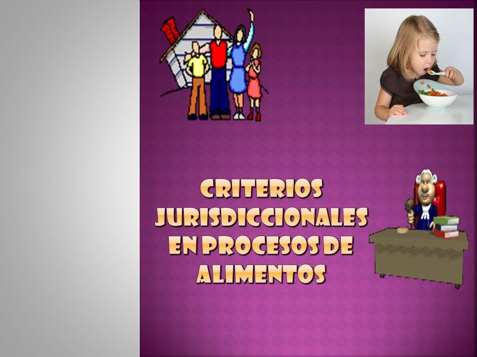 CRITERIOS JURISDICcIONALES EN PROCESOS DE ALIMENTOS