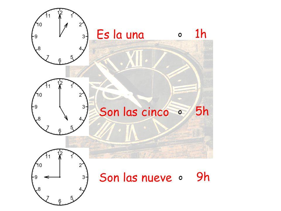 Es la una 1h o Son las cinco 5h o Son las nueve 9h o