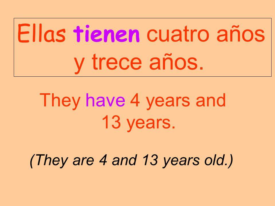 Ellas tienen cuatro años y trece años.