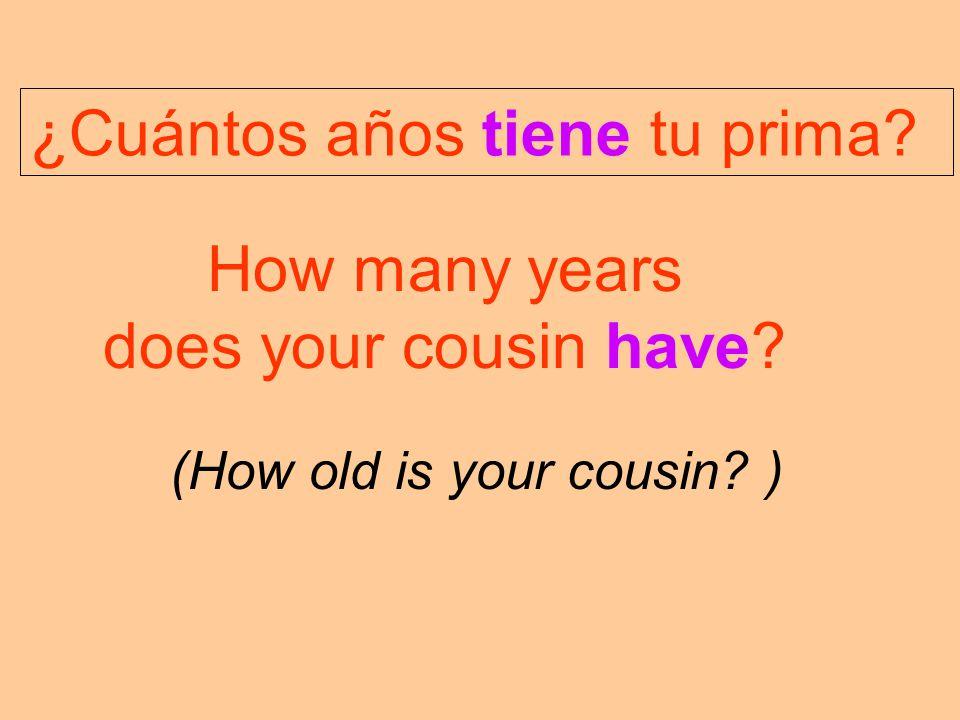 ¿Cuántos años tiene tu prima