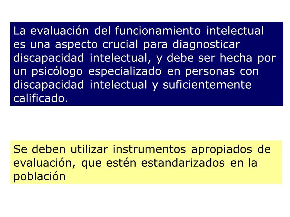 La evaluación del funcionamiento intelectual es una aspecto crucial para diagnosticar discapacidad intelectual, y debe ser hecha por un psicólogo especializado en personas con discapacidad intelectual y suficientemente calificado.