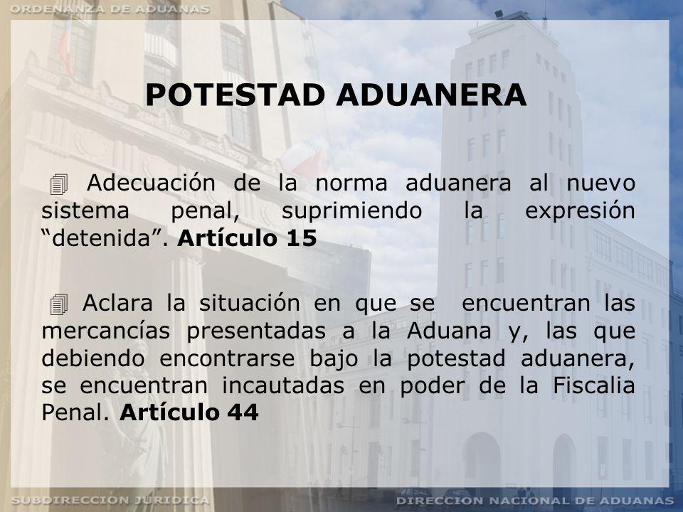 POTESTAD ADUANERA  Adecuación de la norma aduanera al nuevo sistema penal, suprimiendo la expresión detenida . Artículo 15.