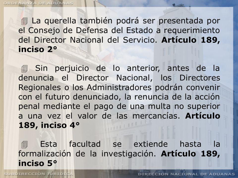  La querella también podrá ser presentada por el Consejo de Defensa del Estado a requerimiento del Director Nacional del Servicio. Artículo 189, inciso 2°
