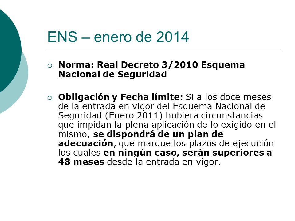 ENS – enero de 2014 Norma: Real Decreto 3/2010 Esquema Nacional de Seguridad.