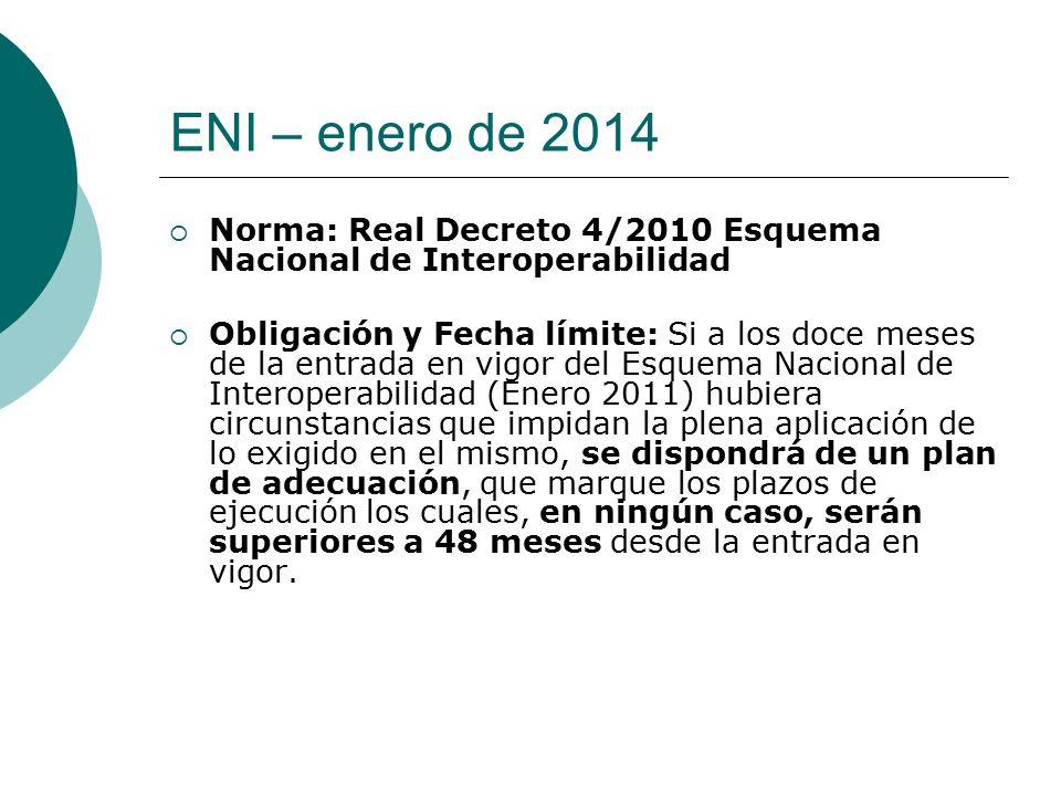 ENI – enero de 2014 Norma: Real Decreto 4/2010 Esquema Nacional de Interoperabilidad.
