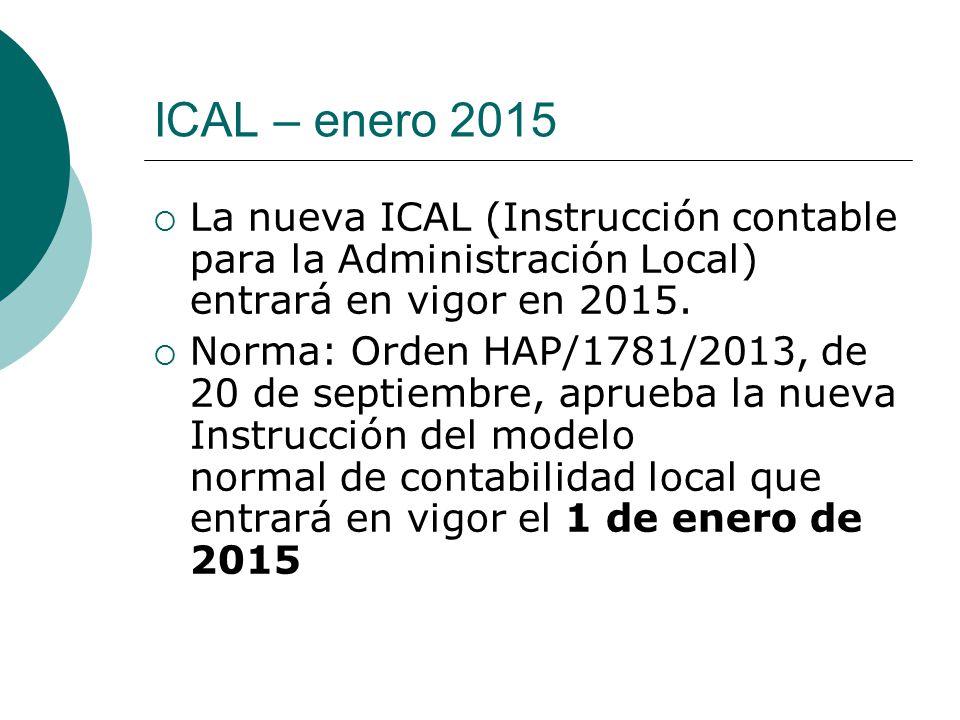 ICAL – enero 2015 La nueva ICAL (Instrucción contable para la Administración Local) entrará en vigor en 2015.