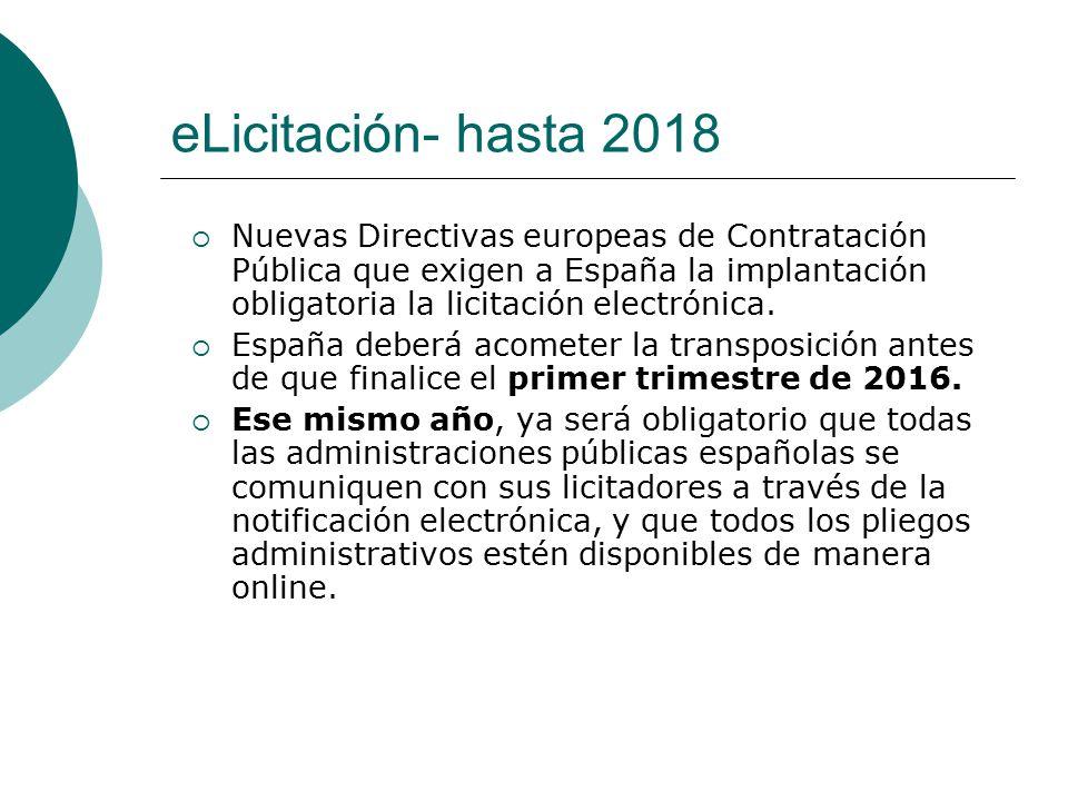 eLicitación- hasta 2018 Nuevas Directivas europeas de Contratación Pública que exigen a España la implantación obligatoria la licitación electrónica.