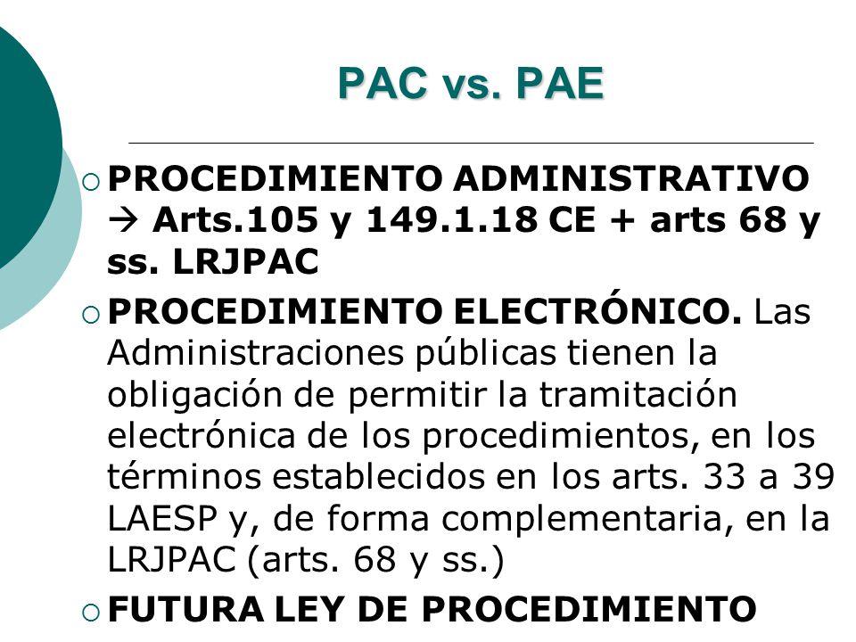 PAC vs. PAE PROCEDIMIENTO ADMINISTRATIVO  Arts.105 y 149.1.18 CE + arts 68 y ss. LRJPAC.