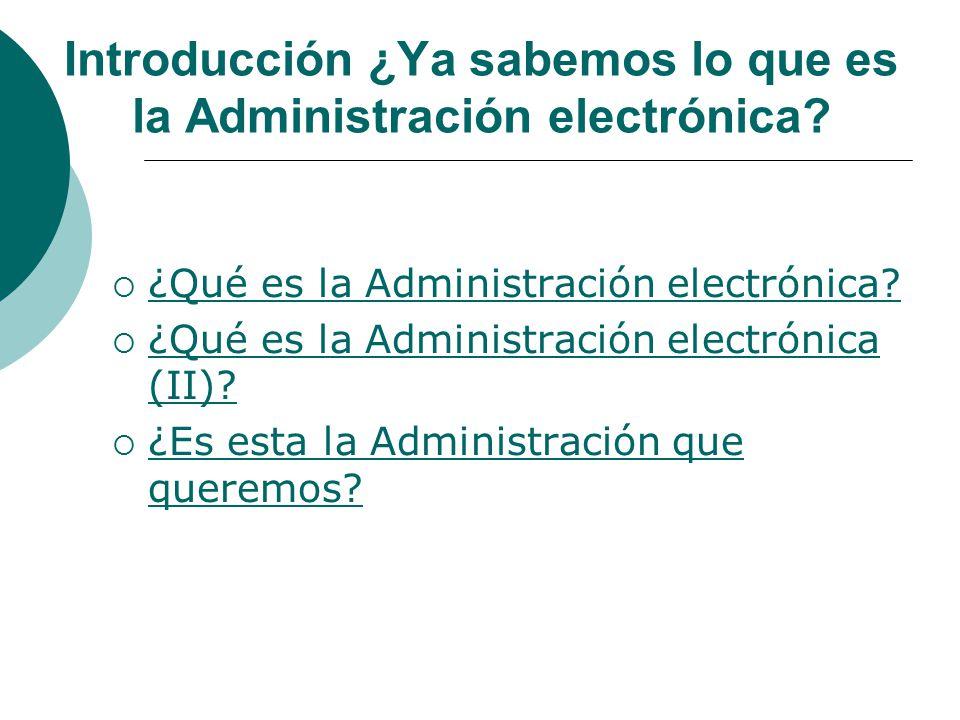 Introducción ¿Ya sabemos lo que es la Administración electrónica