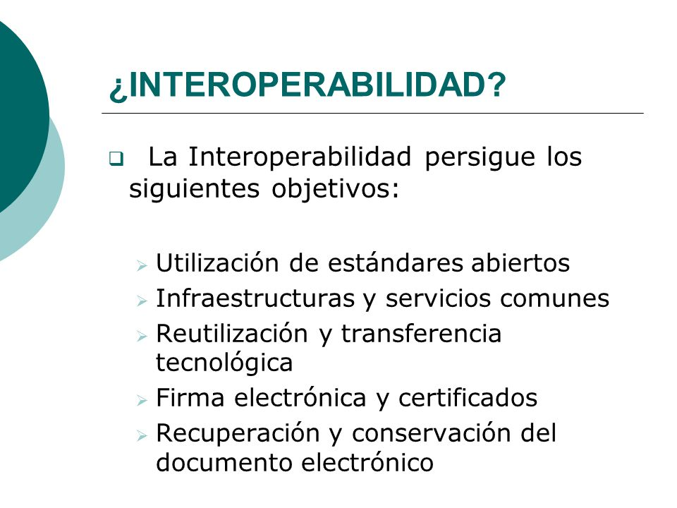 ¿INTEROPERABILIDAD La Interoperabilidad persigue los siguientes objetivos: Utilización de estándares abiertos.