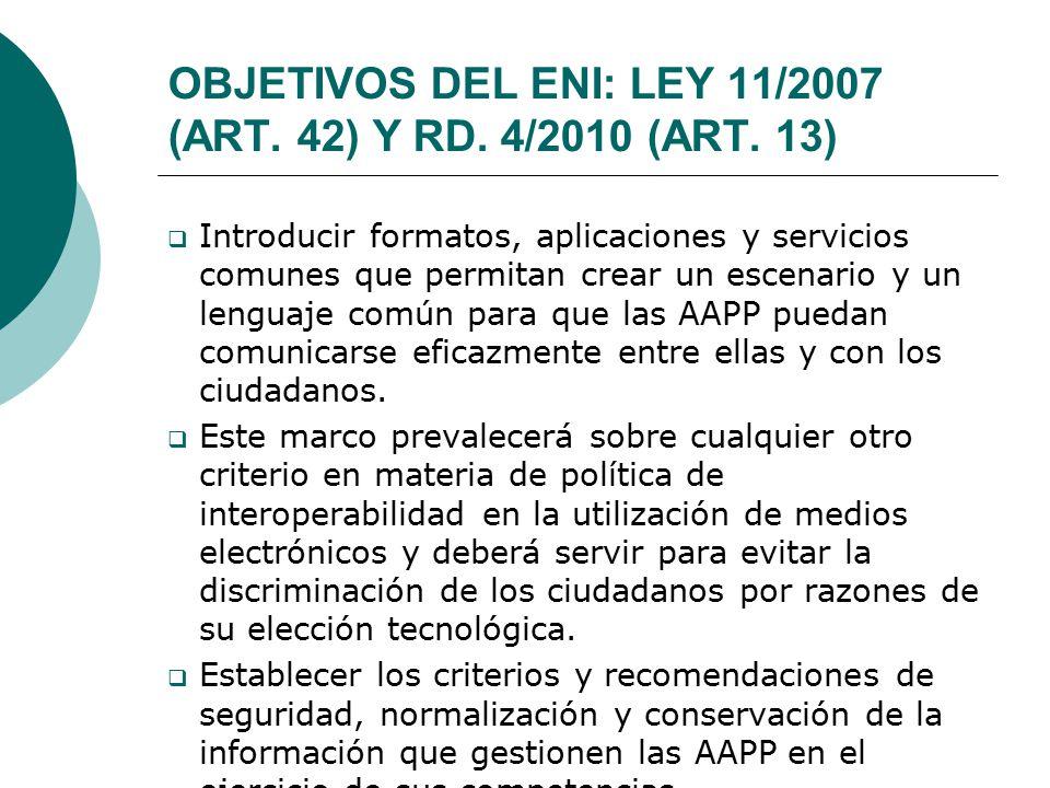 OBJETIVOS DEL ENI: LEY 11/2007 (ART. 42) Y RD. 4/2010 (ART. 13)
