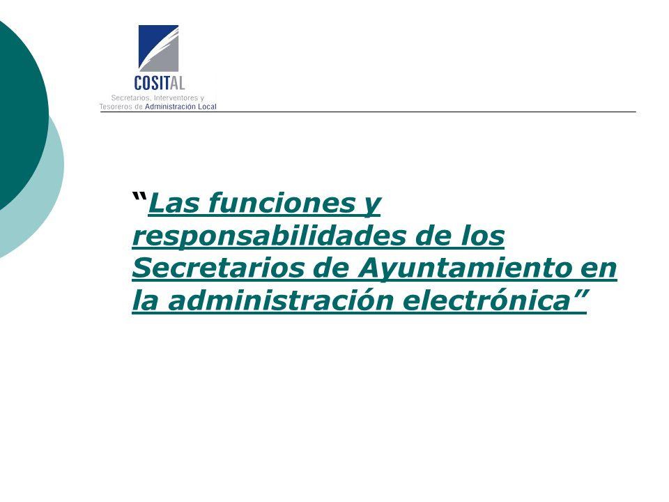 Las funciones y responsabilidades de los Secretarios de Ayuntamiento en la administración electrónica