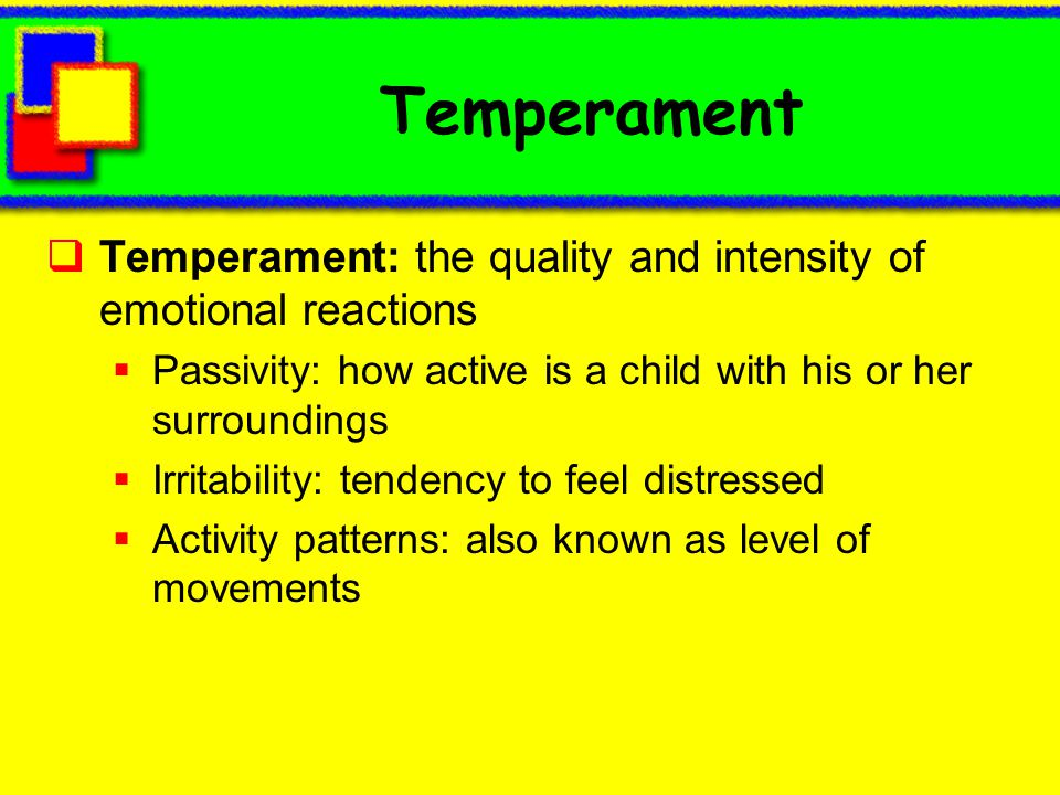 Temperament Temperament: the quality and intensity of emotional reactions. Passivity: how active is a child with his or her surroundings.