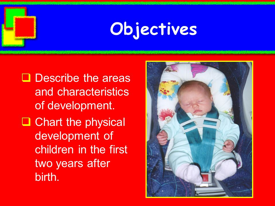 Objectives Describe the areas and characteristics of development.