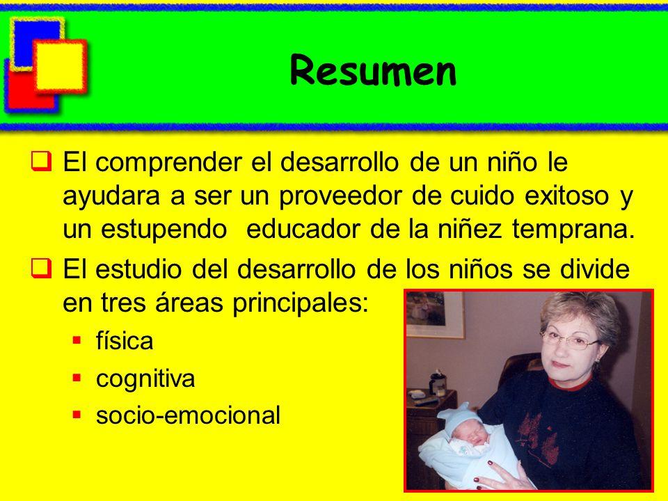 Resumen El comprender el desarrollo de un niño le ayudara a ser un proveedor de cuido exitoso y un estupendo educador de la niñez temprana.