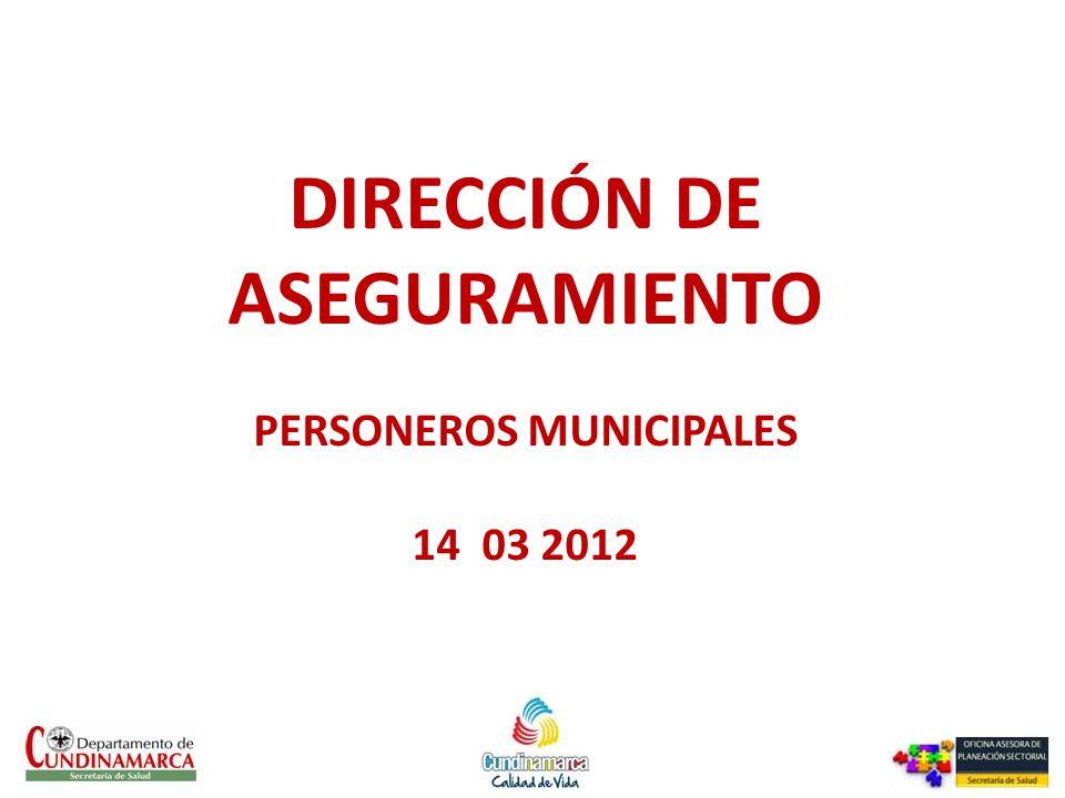 DIRECCIÓN DE ASEGURAMIENTO PERSONEROS MUNICIPALES 14 03 2012