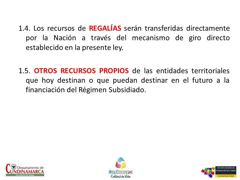 1.4. Los recursos de REGALÍAS serán transferidas directamente por la Nación a través del mecanismo de giro directo establecido en la presente ley.