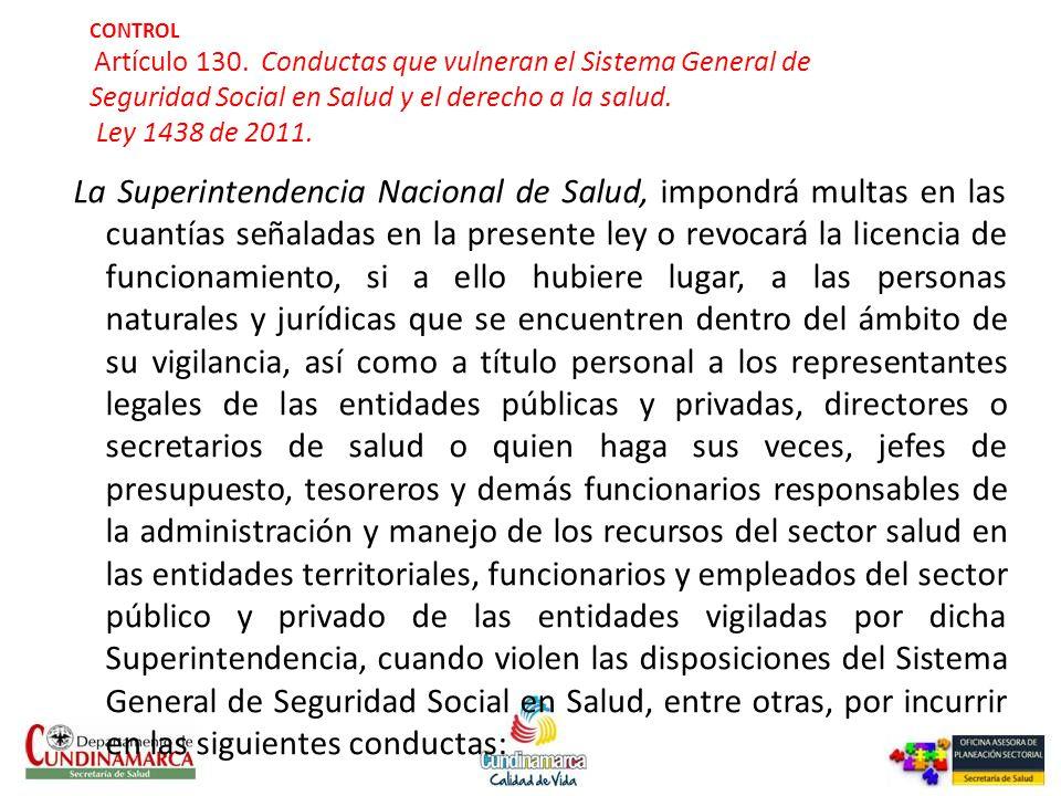 CONTROL Artículo 130. Conductas que vulneran el Sistema General de Seguridad Social en Salud y el derecho a la salud. Ley 1438 de 2011.