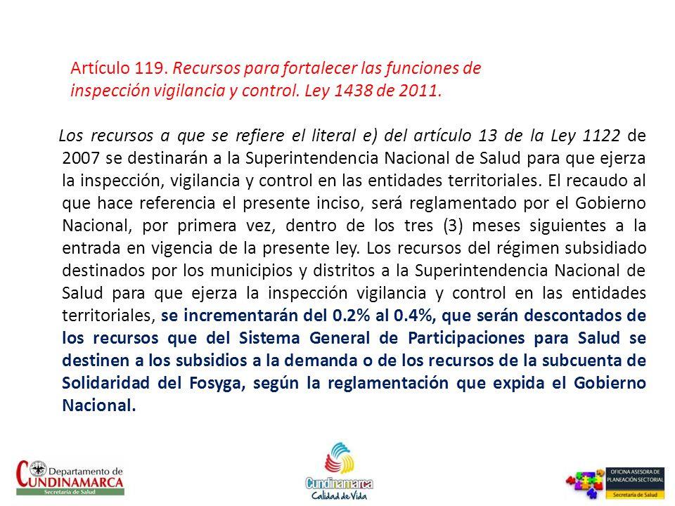 Artículo 119. Recursos para fortalecer las funciones de inspección vigilancia y control. Ley 1438 de 2011.