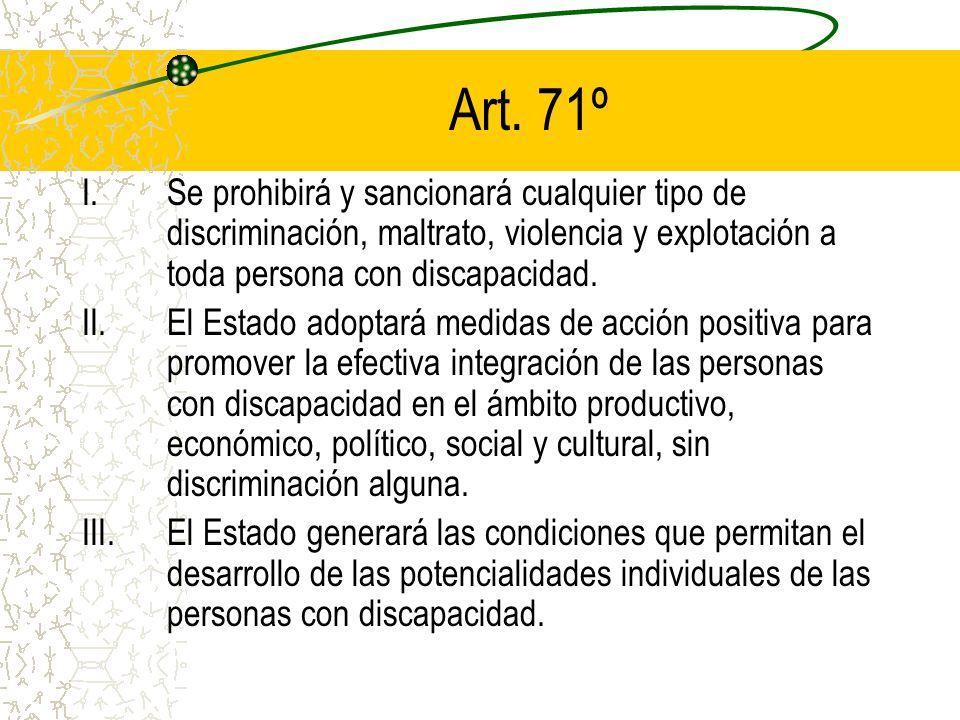 Art. 71º Se prohibirá y sancionará cualquier tipo de discriminación, maltrato, violencia y explotación a toda persona con discapacidad.