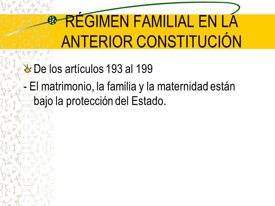 RÉGIMEN FAMILIAL EN LA ANTERIOR CONSTITUCIÓN