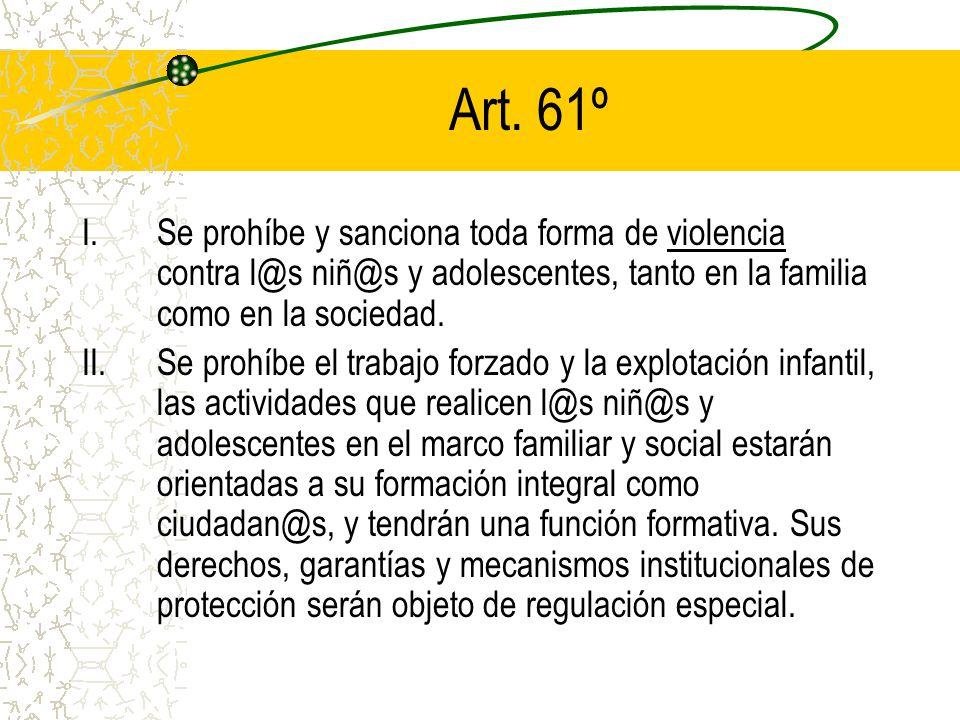Art. 61º Se prohíbe y sanciona toda forma de violencia contra l@s niñ@s y adolescentes, tanto en la familia como en la sociedad.