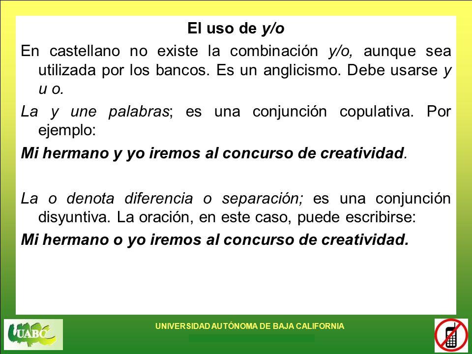El uso de y/o En castellano no existe la combinación y/o, aunque sea utilizada por los bancos. Es un anglicismo. Debe usarse y u o.