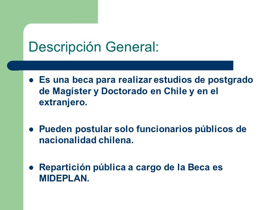 Descripción General: Es una beca para realizar estudios de postgrado de Magíster y Doctorado en Chile y en el extranjero.