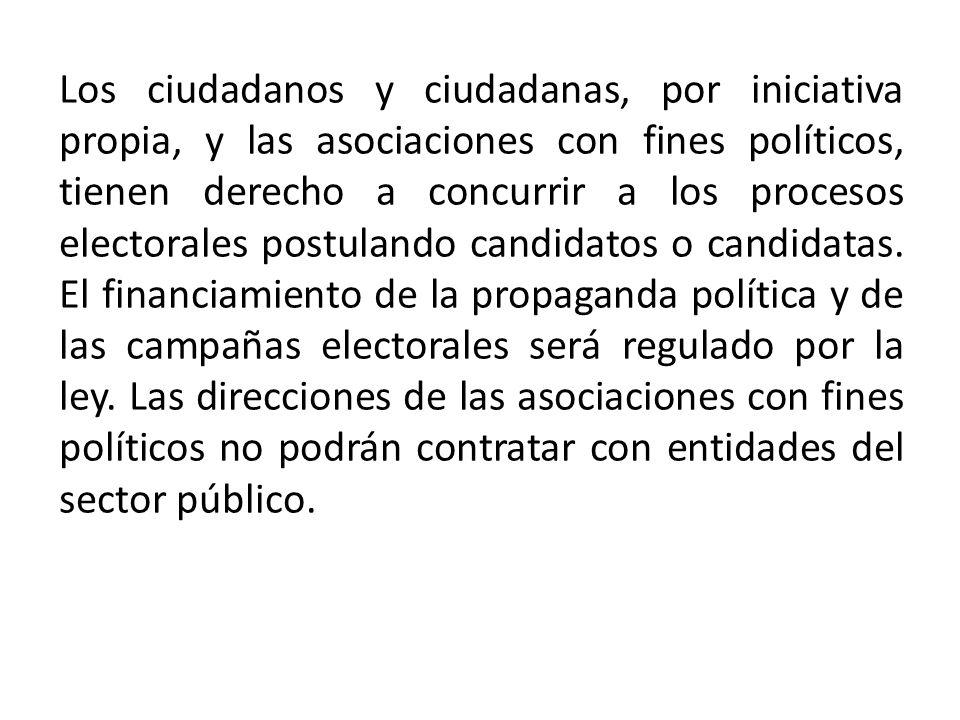 Los ciudadanos y ciudadanas, por iniciativa propia, y las asociaciones con fines políticos, tienen derecho a concurrir a los procesos electorales postulando candidatos o candidatas.