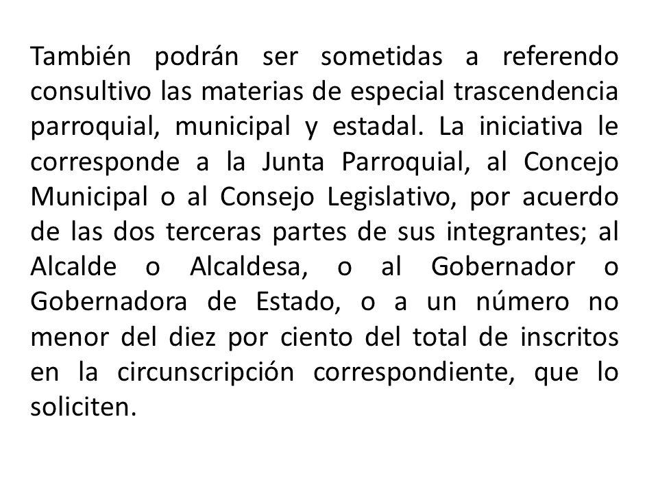 También podrán ser sometidas a referendo consultivo las materias de especial trascendencia parroquial, municipal y estadal.