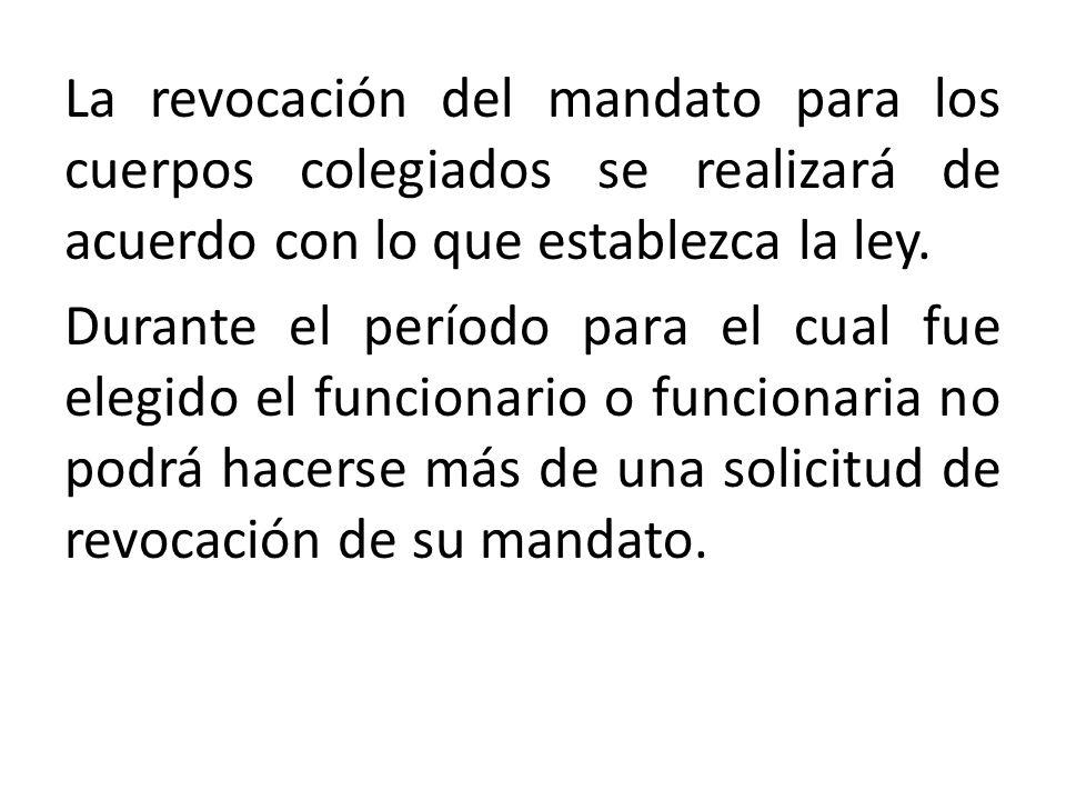 La revocación del mandato para los cuerpos colegiados se realizará de acuerdo con lo que establezca la ley.