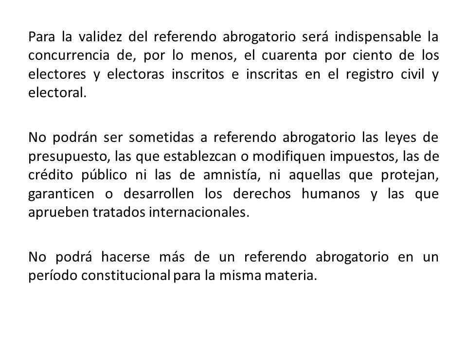 Para la validez del referendo abrogatorio será indispensable la concurrencia de, por lo menos, el cuarenta por ciento de los electores y electoras inscritos e inscritas en el registro civil y electoral.