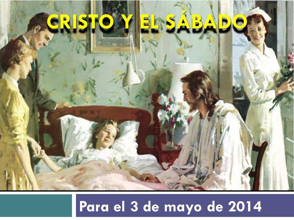 CRISTO Y EL SÁBADO Para el 3 de mayo de 2014