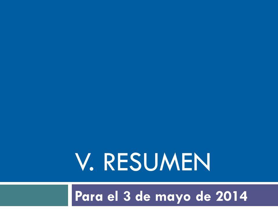 V. RESUMEN Para el 3 de mayo de 2014