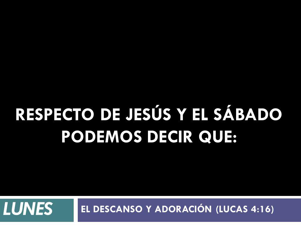 Respecto de Jesús y el Sábado podemos decir que: