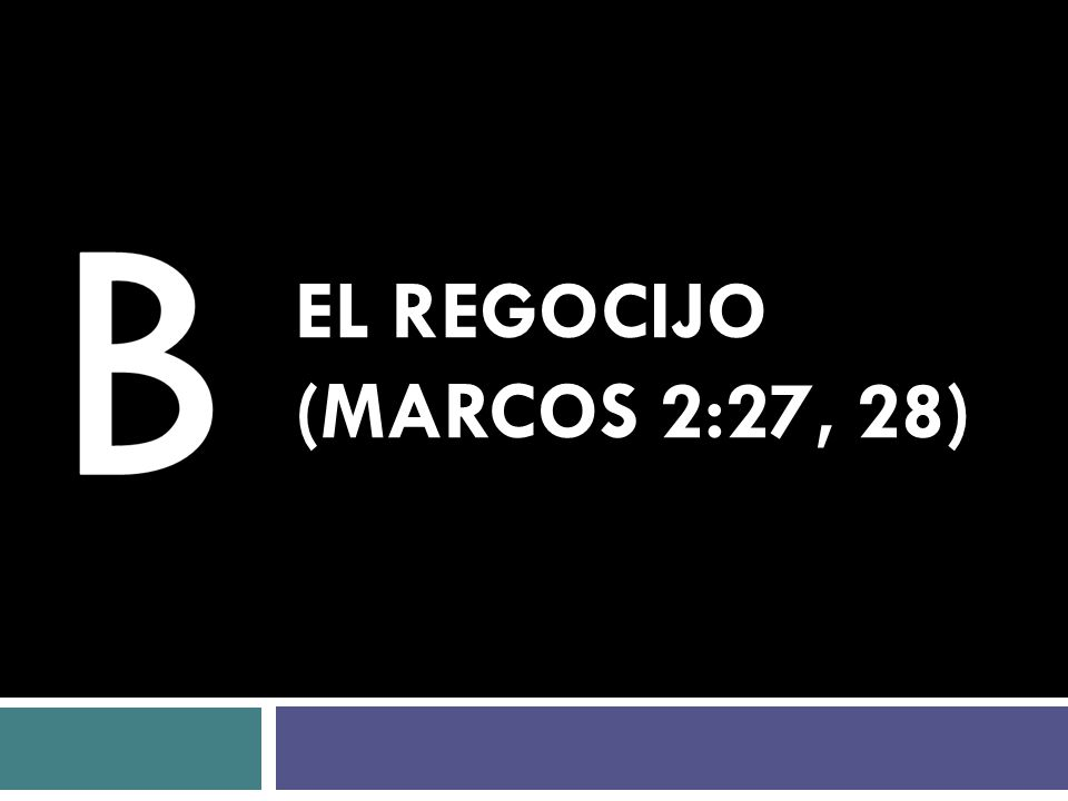 EL REGOCIJO (MARCOS 2:27, 28)
