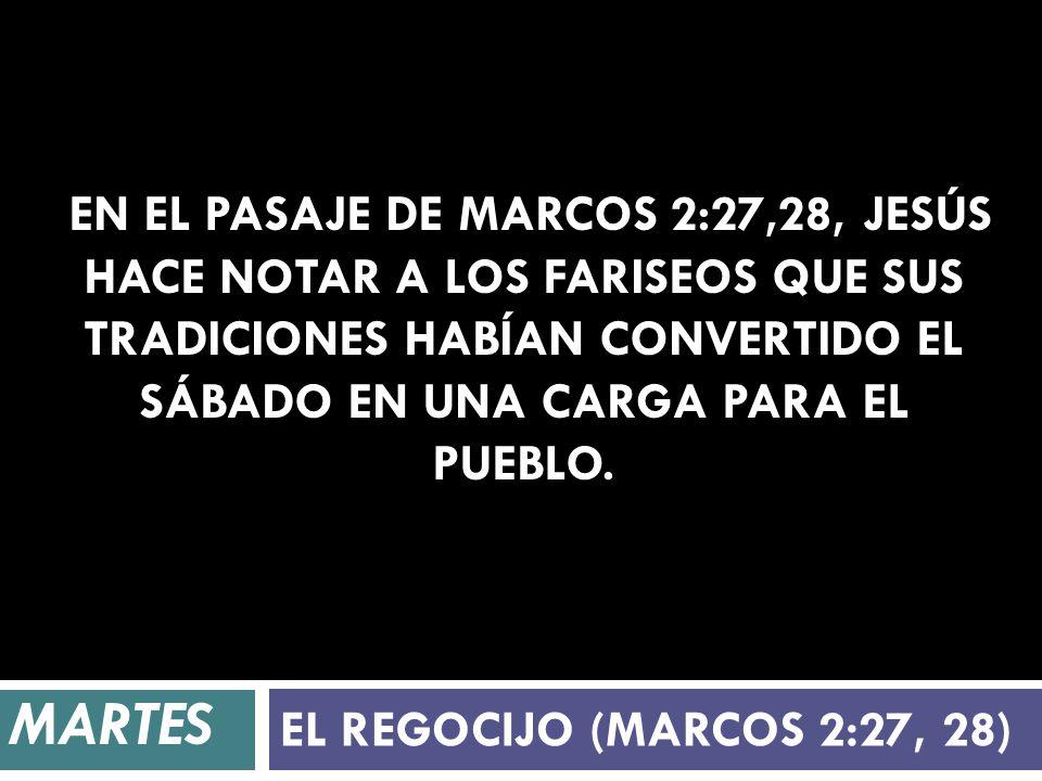 En el pasaje de Marcos 2:27,28, Jesús hace notar a los fariseos que sus tradiciones habían convertido el sábado en una carga para el pueblo.