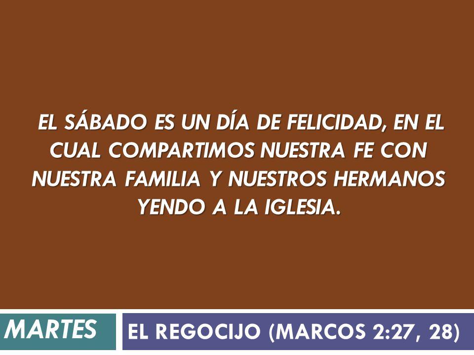 El sábado es un día de felicidad, en el cual compartimos nuestra fe con nuestra familia y nuestros hermanos yendo a la Iglesia.