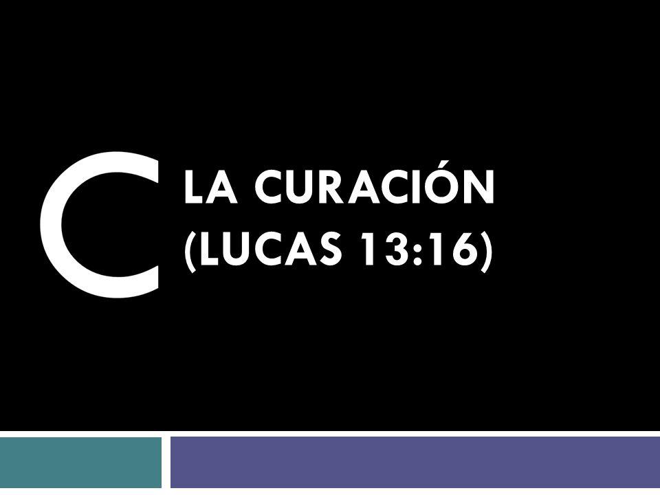 LA CURACIÓN (LUCAS 13:16)