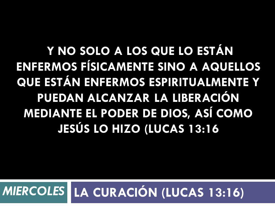 Y no solo a los que lo están enfermos físicamente sino a aquellos que están enfermos espiritualmente y puedan alcanzar la liberación mediante el poder de Dios, así como Jesús lo hizo (Lucas 13:16