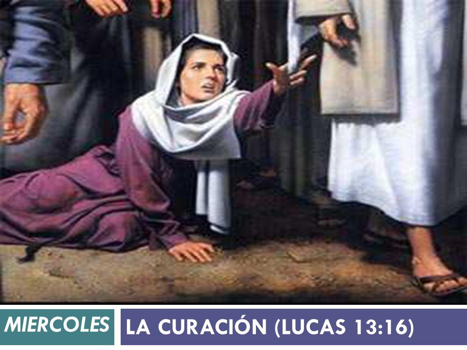 MIERCOLES LA CURACIÓN (LUCAS 13:16)