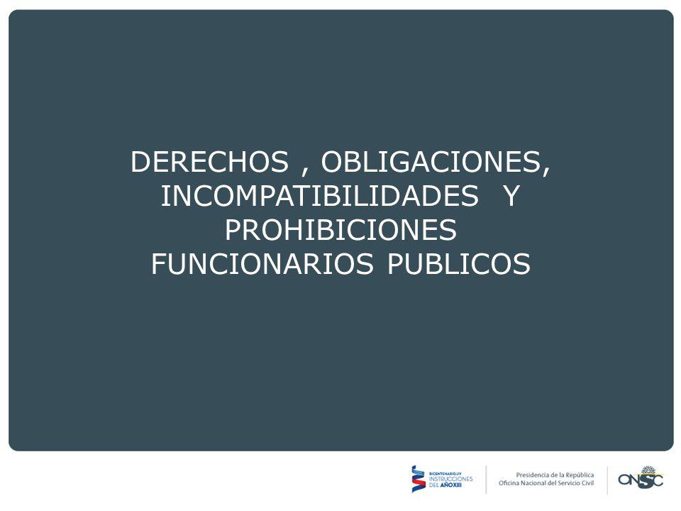 DERECHOS , OBLIGACIONES, INCOMPATIBILIDADES Y PROHIBICIONES FUNCIONARIOS PUBLICOS