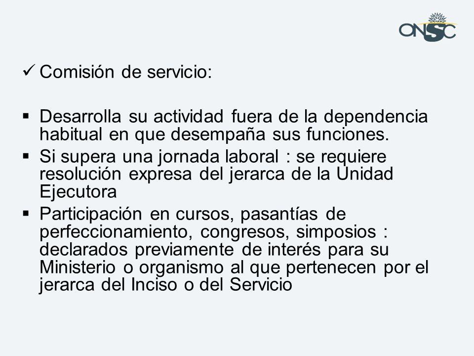 Comisión de servicio: Desarrolla su actividad fuera de la dependencia habitual en que desempaña sus funciones.