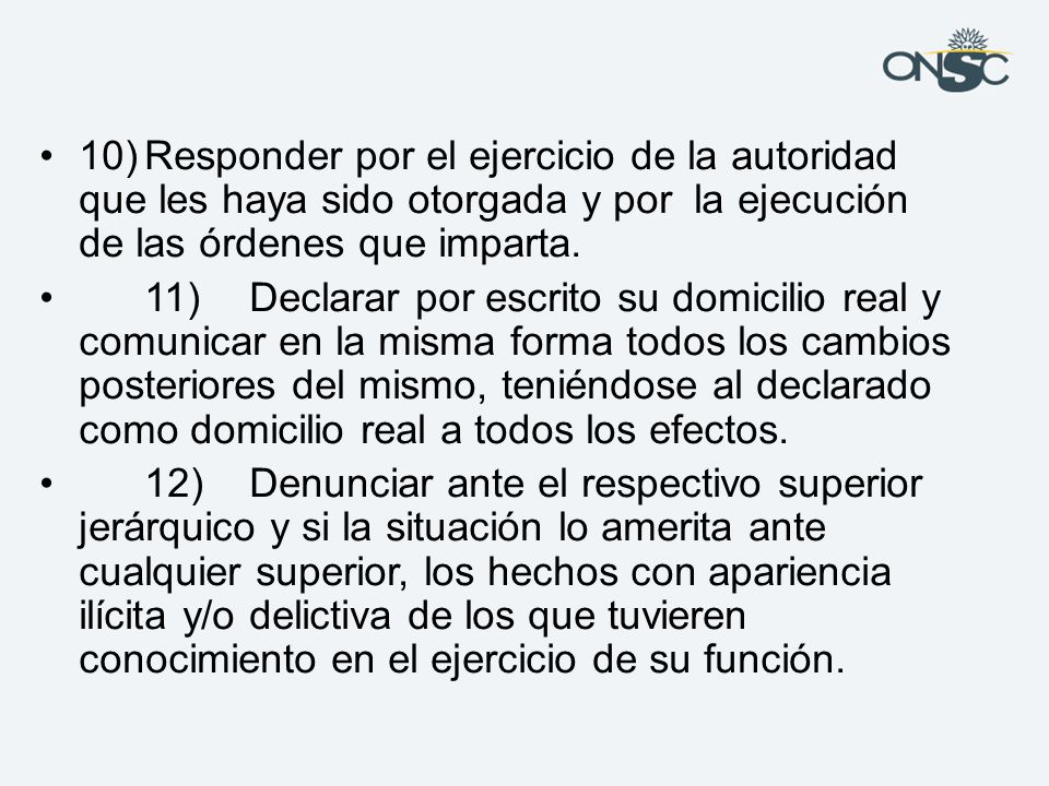 10) Responder por el ejercicio de la autoridad que les haya sido otorgada y por la ejecución de las órdenes que imparta.